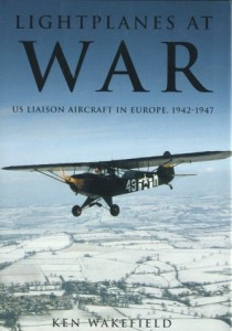 Lightplanes at War: U.S. Liaison Aircraft in Europe, 1947-47, Ken Wakefield